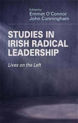 Studies in Irish Radical Leadership: Lives on the Left (Hardback)