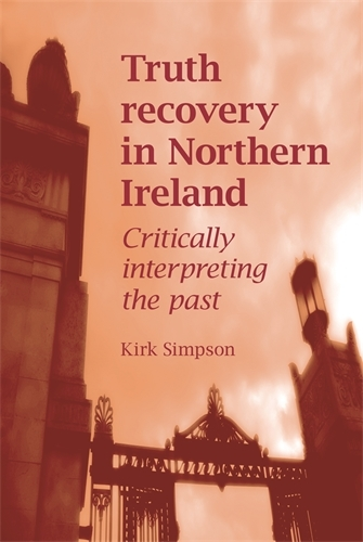 Truth Recovery in Northern Ireland: Critically Interpreting the Past (Paperback)