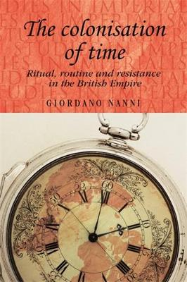 The Colonisation of Time: Ritual, Routine and Resistance in the British Empire - Studies in Imperialism (Paperback)