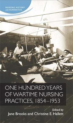 One Hundred Years of Wartime Nursing Practices, 1854-1953 - Nursing History and Humanities (Paperback)