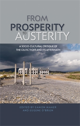 From Prosperity to Austerity: A Socio-Cultural Critique of the Celtic Tiger and its Aftermath (Paperback)