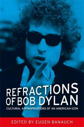 Refractions of Bob Dylan: Cultural Appropriations of an American Icon (Hardback)