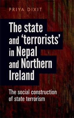 The State and `Terrorists' in Nepal and Northern Ireland: The Social Construction of State Terrorism (Hardback)