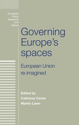 Governing Europe's Spaces: European Union Re-Imagined - European Politics (Hardback)