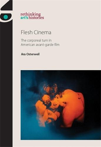Flesh Cinema: The Corporeal Turn in American Avant-Garde Film - Rethinking Art's Histories (Paperback)