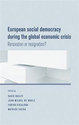 European Social Democracy During the Global Economic Crisis: Renovation or Resignation? (Hardback)