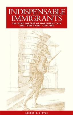 Indispensable Immigrants: The Wine Porters of Northern Italy and Their Saint, 1200-1800 (Hardback)