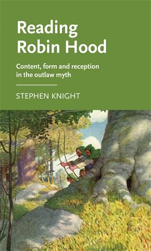 Reading Robin Hood: Content, Form and Reception in the Outlaw Myth - Manchester Medieval Literature and Culture (Hardback)