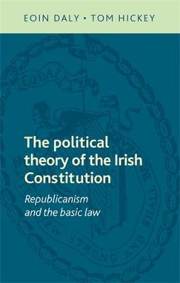 The Political Theory of the Irish Constitution: Republicanism and the Basic Law (Hardback)