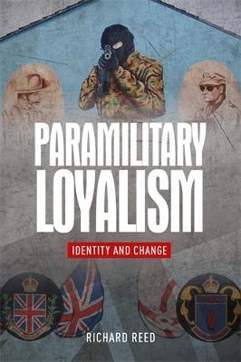 Paramilitary Loyalism: Identity and Change (Hardback)