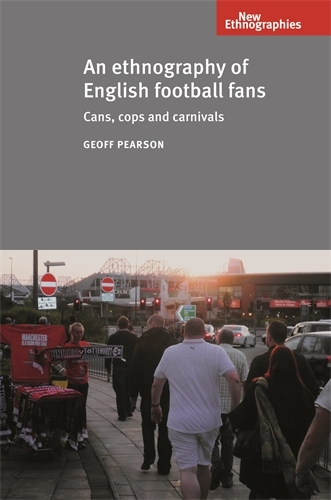 An Ethnography of English Football Fans: Cans, Cops and Carnivals - New Ethnographies (Paperback)
