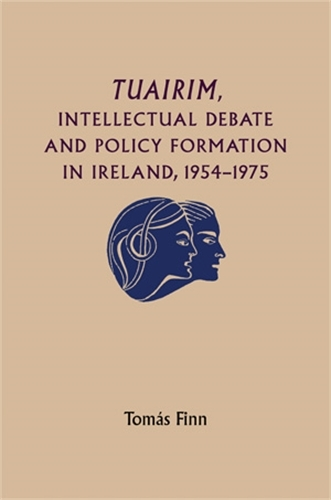 Tuairim, Intellectual Debate and Policy Formulation: Rethinking Ireland, 1954-75 (Paperback)