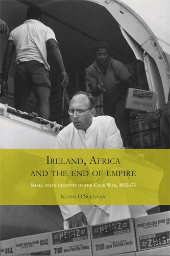Ireland, Africa and the End of Empire: Small State Identity in the Cold War 1955-75 (Paperback)