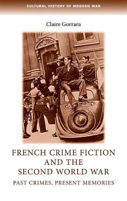 French Crime Fiction and the Second World War: Past Crimes, Present Memories - Cultural History of Modern War (Paperback)