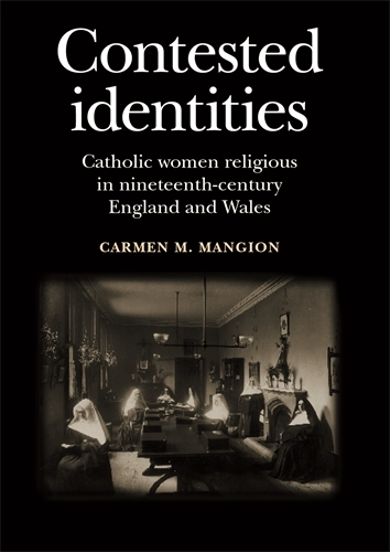 Contested Identities: Catholic Women Religious in Nineteenth-Century England and Wales (Paperback)