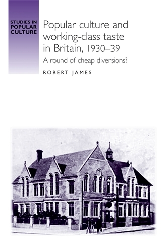 Popular Culture and Working-Class Taste in Britain, 1930-39: A Round of Cheap Diversions? - Studies in Popular Culture (Paperback)