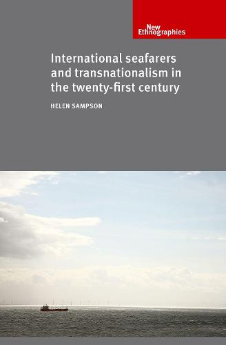 International Seafarers and Transnationalism in the Twenty-First Century - New Ethnographies (Paperback)