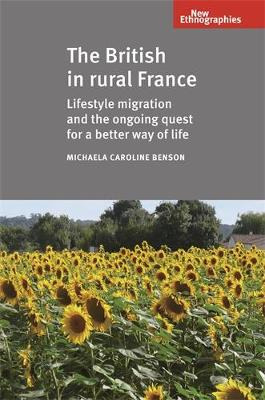 The British in Rural France: Lifestyle Migration and the Ongoing Quest for a Better Way of Life - New Ethnographies (Paperback)