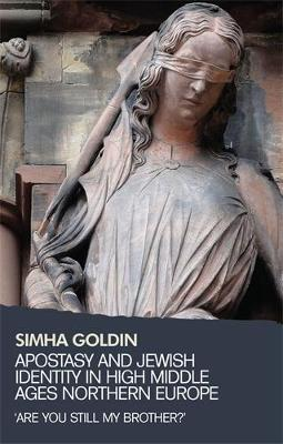 Apostasy and Jewish Identity in High Middle Ages Northern Europe: 'Are You Still My Brother?' (Hardback)