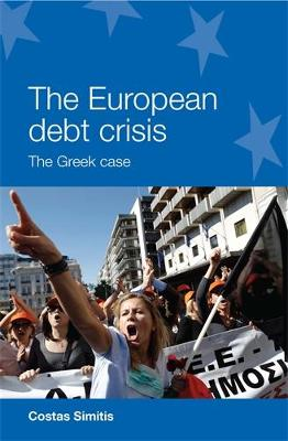The European Debt Crisis: The Greek Case - European Politics (Paperback)