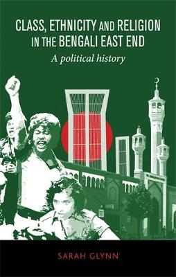 Class, Ethnicity and Religion in the Bengali East End: A Political History (Hardback)