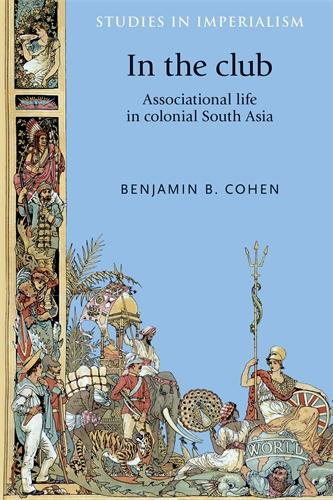 In the Club: Associational Life in Colonial South Asia - Studies in Imperialism (Hardback)