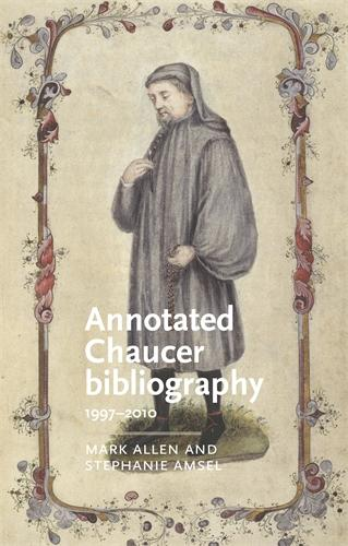 Annotated Chaucer Bibliography: 1997-2010 - Manchester Medieval Literature and Culture (Hardback)