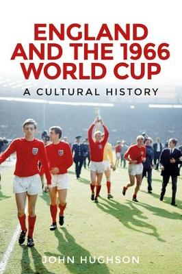 England and the 1966 World Cup: A Cultural History (Hardback)
