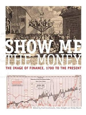 Show Me the Money: The Image of Finance, 1700 to the Present (Hardback)