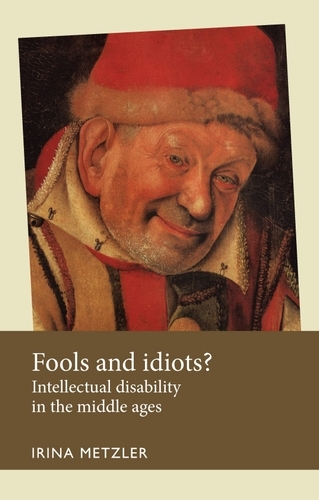 Fools and Idiots?: Intellectual Disability in the Middle Ages - Disability History (Paperback)