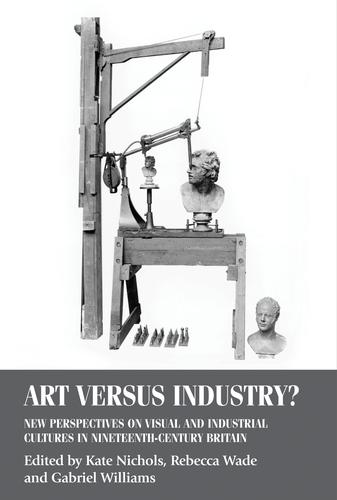 Art versus Industry?: New Perspectives on Visual and Industrial Cultures in Nineteenth-Century Britain - Studies in Design and Material Culture (Hardback)