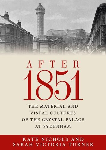 After 1851: The Material and Visual Cultures of the Crystal Palace at Sydenham (Hardback)