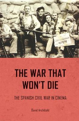 The War That Won't Die: The Spanish Civil War in Cinema (Paperback)