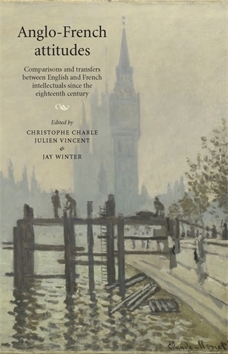 Anglo-French Attitudes: Comparisons and Transfers Between English and French Intellectuals Since the Eighteenth Century (Paperback)