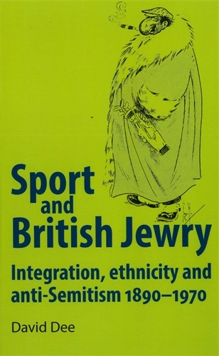 Sport and British Jewry: Integration, Ethnicity and Anti-Semitism, 1890-1970 (Paperback)