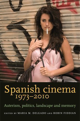Spanish Cinema 1973-2010: Auteurism, Politics, Landscape and Memory (Paperback)