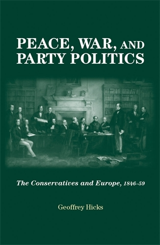 Peace, War and Party Politics: The Conservatives and Europe, 1846-59 (Paperback)