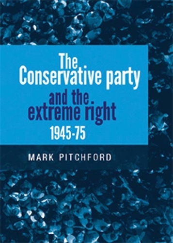 The Conservative Party and the Extreme Right 1945-1975 (Paperback)