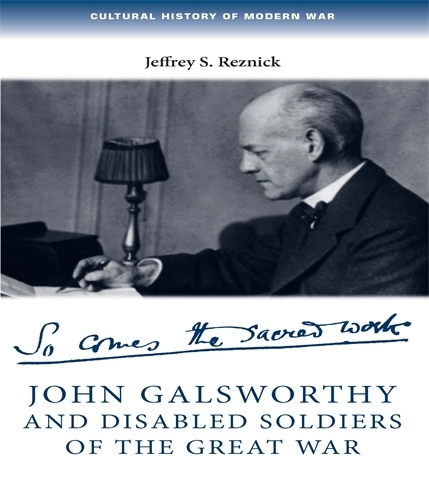 John Galsworthy and Disabled Soldiers of the Great War: With an Illustrated Selection of His Writings - Cultural History of Modern War (Paperback)