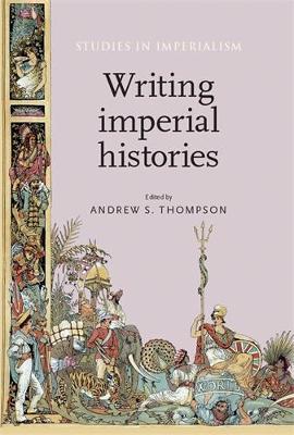 Writing Imperial Histories - Studies in Imperialism (Paperback)