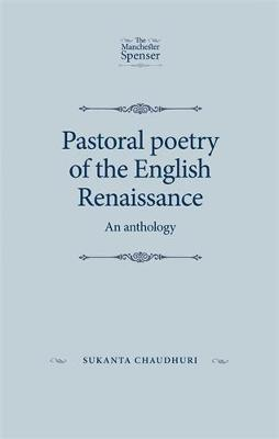 Pastoral Poetry of the English Renaissance: An Anthology - The Manchester Spenser (Hardback)