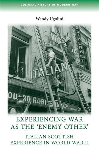 Experiencing War as the 'Enemy Other': Italian Scottish Experience in World War II - Cultural History of Modern War (Paperback)