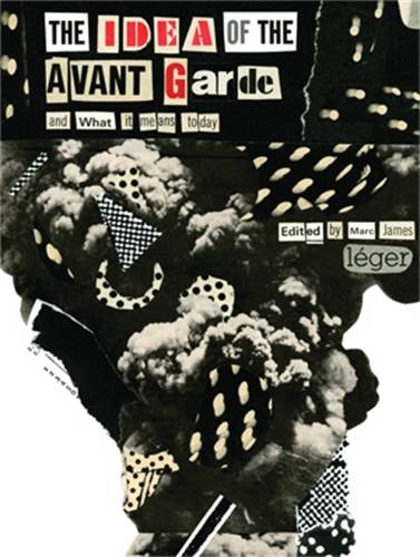 The Idea of the Avant Garde: And What it Means Today (Paperback)