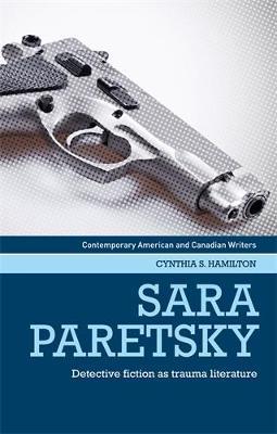 Sara Paretsky: Detective Fiction as Trauma Literature - Contemporary American and Canadian Writers (Hardback)