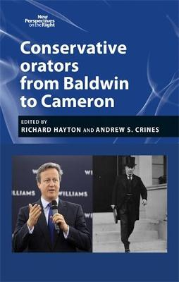 Conservative Orators: From Baldwin to Cameron - New Perspectives on the Right (Hardback)