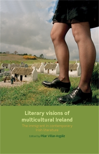 Literary Visions of Multicultural Ireland: The Immigrant in Contemporary Irish Literature (Paperback)