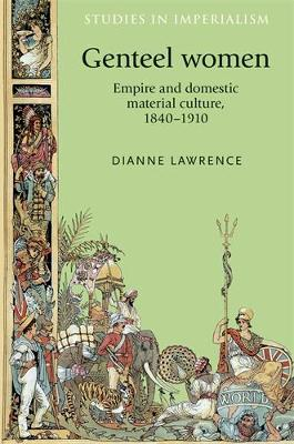 Genteel Women: Empire and Domestic Material Culture, 1840-1910 - Studies in Imperialism (Paperback)