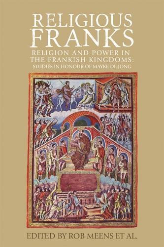 Religious Franks: Religion and Power in the Frankish Kingdoms: Studies in Honour of Mayke De Jong (Hardback)
