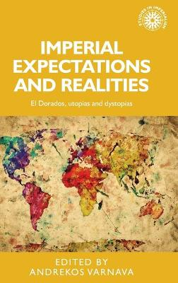 Imperial Expectations and Realities: El Dorados, Utopias and Dystopias - Studies in Imperialism (Hardback)