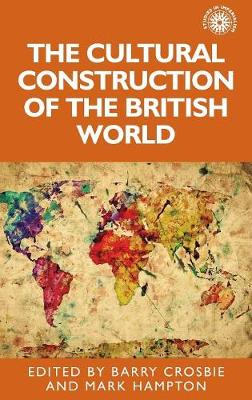 The Cultural Construction of the British World - Studies in Imperialism (Hardback)